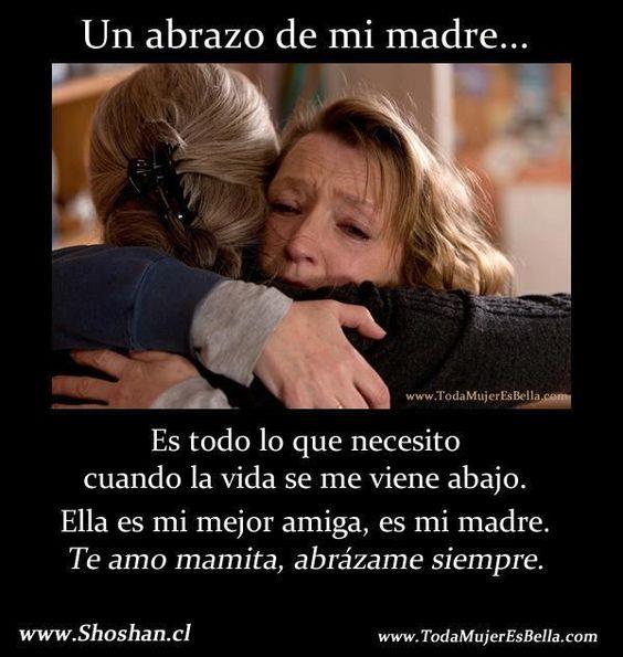Un abrazo de una madre es la mejor medicina que pueda existir.