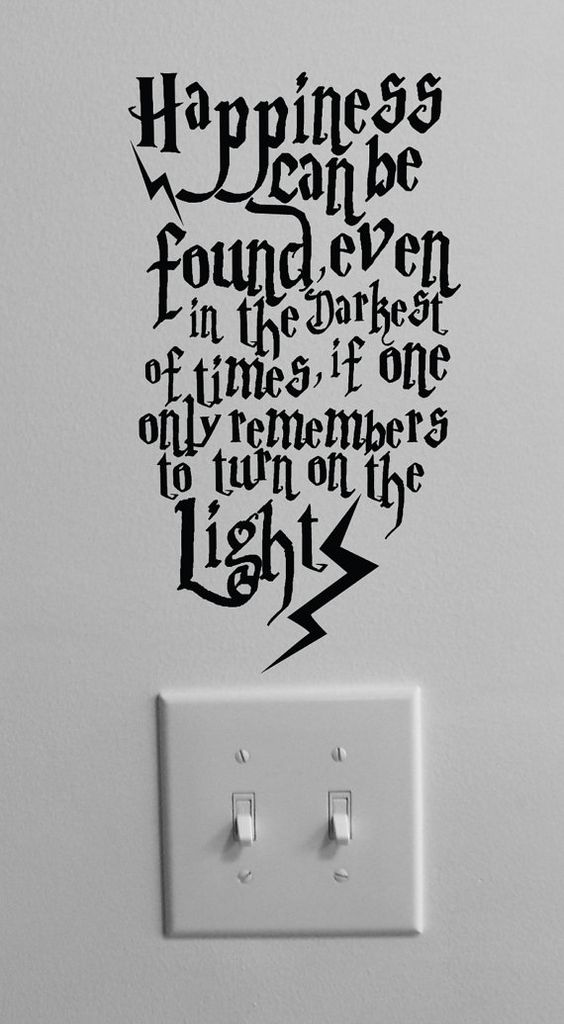 """happiness can be found, even in the darkest of times, if one only remembers to turn on the light."""