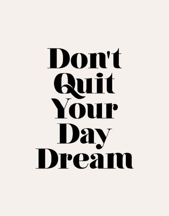 Inspiring quote: DON'T QUIT YOUR DAY DREAM. #quote #inspiringquotes #dreams