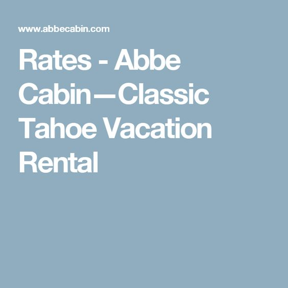 Rates - Abbe Cabin—Classic Tahoe Vacation Rental