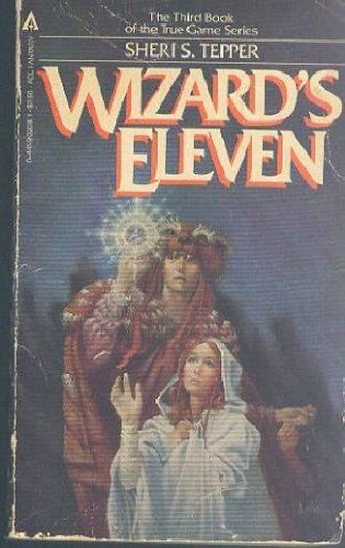Wizards Eleven by Sheri S. Tepper - Book 3 in the 1st trilogy of the nine book True Game series.