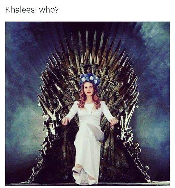 Khaleesi who? Lol Lana Del Rey #LDR