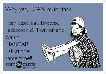 Why yes, I CAN multi-task... I can text, eat, browse Facebook & Twitter and watch NASCAR ...all at the same time!!: