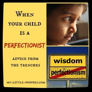 When Your Child is a Perfectionist: Advice from the Trenches  Parents, do you have a child who fears failure, who refuses to participate in activities? Moms, do es your child's anxiety impact your family life? Here are tips, books, and resources from a mom and school psychologist.: