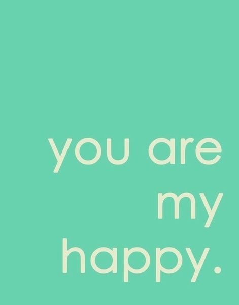 You are my happy.