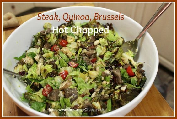 You can still eat healthfully without depriving yourself! Chopped ingredients go farther! Steak Quinoa Brussels Hot Chopped