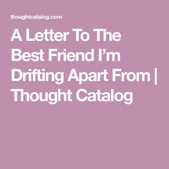 A Letter To The Best Friend I M Drifting Apart From With Images
