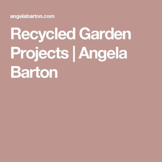 Recycled Garden Projects   Angela Barton