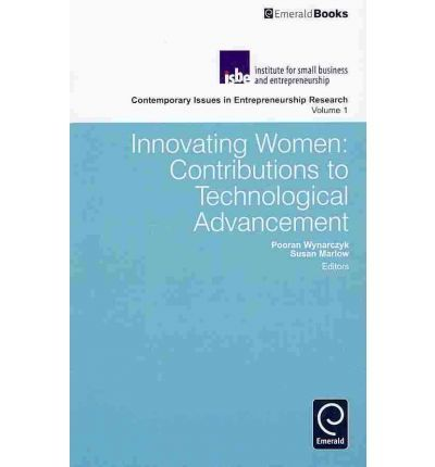 Innovating Women: Contributions to Technological Advancement (Innovation and Leadership in English Language Teaching)  Edited by Susan Marlow, Edited by Pooran Wynarczyk, Series edited by Colette Henry, Series edited by Susan Marlow