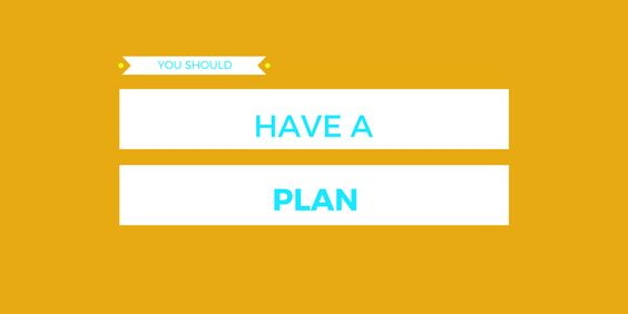 """YOU SHOULD: """"Have a plan"""""""
