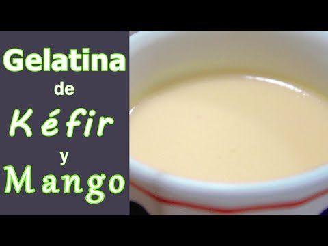 Facilísima Gelatina De Kéfir Y Mango Youtube En 2020 Gelatinas Recetas De Comida Kéfir