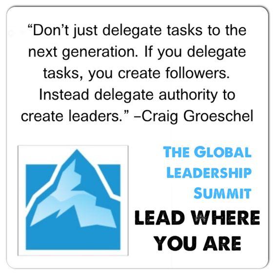 Delegate tasks = Create followers. Delegate authority = Create leaders. @craiggroeschel @wcagls @wcasouthafrica