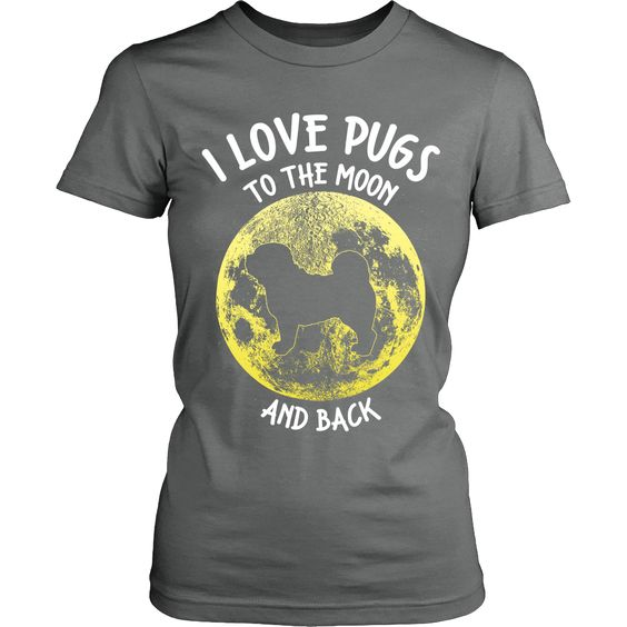 Women's I Love Pugs To The Moon And Back T-shirt