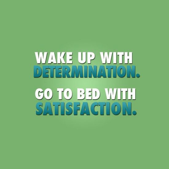 Wake up with determination..