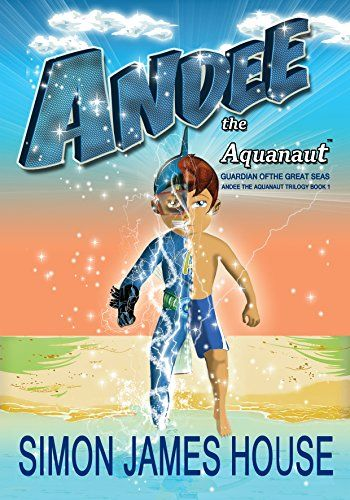 Andee The Aquanaut: Guardian of the Great Seas - 99 Cents 11/7 - 11/11 Ages 8 and Up