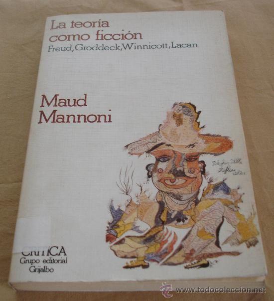 La teoría como ficción : Freud, Groddeck, Winnicott, Lacan / Maud Mannoni