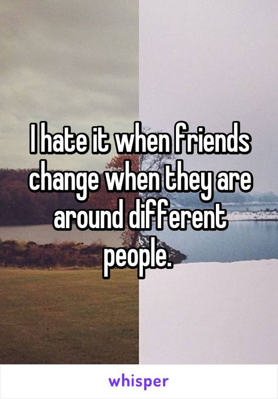 Quotes About Friends Changing I hate it when friends...