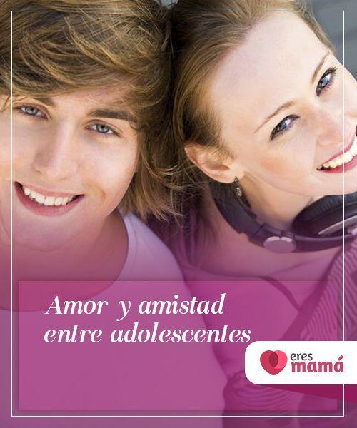 Amor Y Amistad Entre Adolescentes Eres Mama Adolescentes Aprendizaje Emocional Amistad