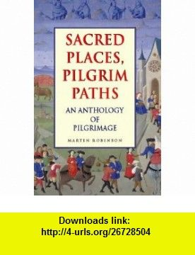 Sacred Places, Pilgrim Paths An Anthology of Pilgrimage (9780551030510) Martin Robinson , ISBN-10: 0551030518  , ISBN-13: 978-0551030510 ,  , tutorials , pdf , ebook , torrent , downloads , rapidshare , filesonic , hotfile , megaupload , fileserve