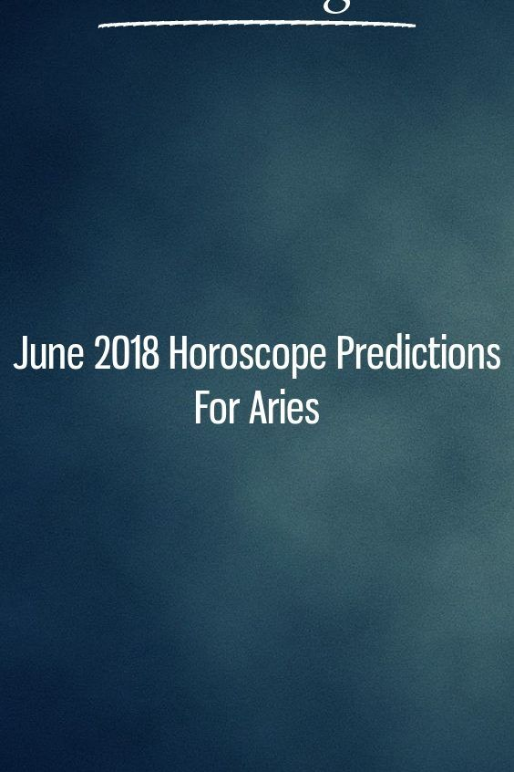 June 2018 Horoscope Predictions For Aries | Zodiac signs