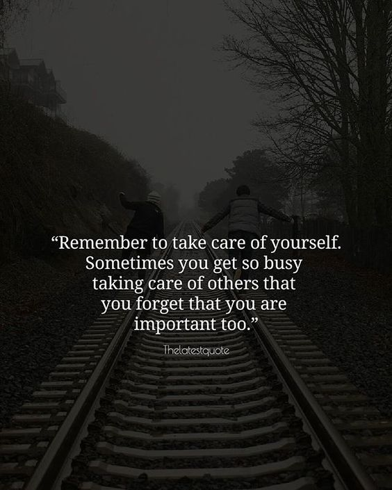 Remember to take care of yourself. Sometimes you get so busy taking care of others that you forget that you are important too. . . #quotes