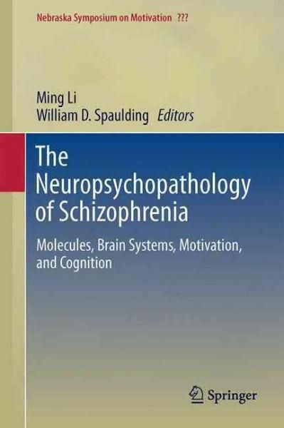 The Neuropsychopathology of Schizophrenia: Molecules, Brain Systems, Motivation, and Cognition