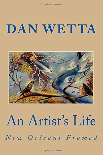 An Artist's Life: New Orleans Framed (El Artista: A LIfe Time of Curiosity) (Volume 1) by Mr. Dan Wetta. The artist's first full-color, illustrated art book in print!