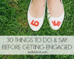 30 Things To Do and Say Before Getting Engaged from BELLEBLUSH | belleblush.com
