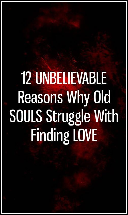 12 Unbelievable Reasons Why Old Souls Struggle With Finding Love