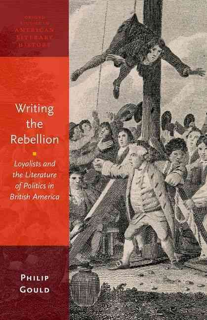 Writing the Rebellion: Loyalists and the Literature of Politics in British America