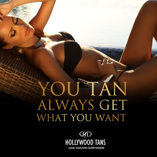 You TAN always get what you want during our May 2016 promotion. Ask your Hollywood Tans' Sales Associate for more details.