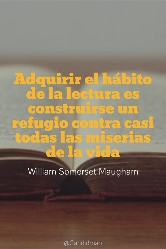 Adquirir el hábito de la lectura es construirse un refugio contra casi todas las miserias de la vida.  William Somerset Maugham  @Candidman     #Frases Frases Celebres Candidman Lectura Vida William Somerset Maugham @candidman