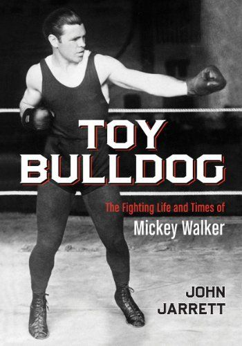 Toy Bulldog: The Fighting Life and Times of Mickey Walker by John Jarrett.