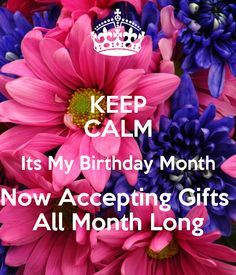 KEEP CALM Its My Birthday Month Now Accepting Gifts All Month Long ...