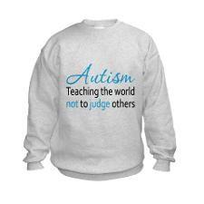 Autism,teachingtheworldnottojudge Sweatshirt