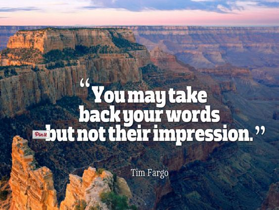 You may take back your words but not their impression. - Tim Fargo #quote   via @alphabetsuccess