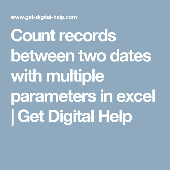 Count Records Between Two Dates With Multiple Parameters In Excel