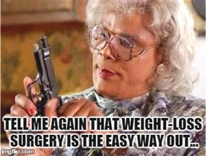 Weight Loss Surgery Meme | TELL ME AGAIN THAT WEIGHT-LOSS SURGERY IS THE EASY WAY OUT... | image ... #weightlosssurgerybeforeandafter #fatloss #weightlosssurgeryrecipes #weightloss #weightlosssurgery #weightlosssurgerysleeve