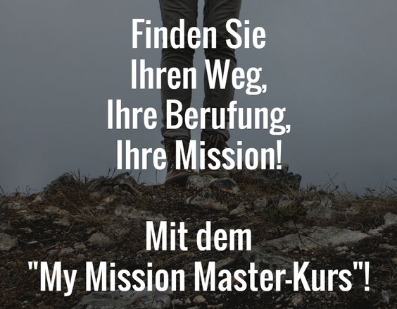 """Finden Sie  Ihren Weg,  Ihre Berufung,  Ihre Mission!  Mit dem  """"My Mission Master-Kurs""""!"""