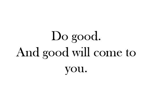 ...good will come to you..