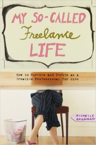 Amazon.fr - My So-Called Freelance Life: How to Survive and Thrive As a Creative Professional for Hire - Michelle Goodman - Livres