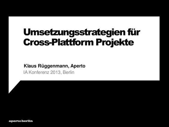 Cross-Platform ist Grundanforderung geworden (Verschiedenste Bildschirmgrößen und Geräte...). Aber zwischen welchen Optionen entscheiden wir? Responsive vs. Mobile vs. App vs. ... Aperto hat mit allen Disziplinen ein gemeinsames Verständnis entwickelt und Kombinations-Strategien und Entscheidungskriterien erarbeitet.  Umsetzungsstrategien für Cross-Plattform Projekte - IA Konferenz 2013. Klaus Rüggenmann.