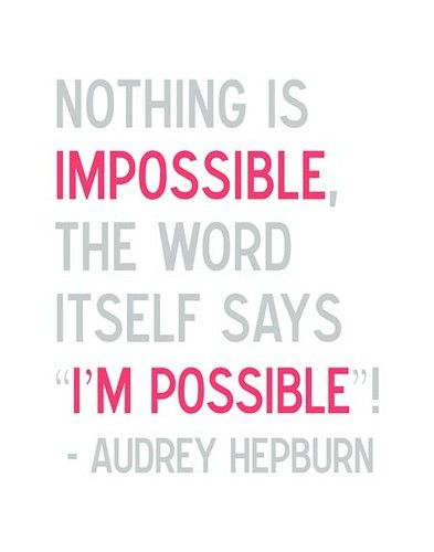 """the word itself says """"I'm possible"""":"""