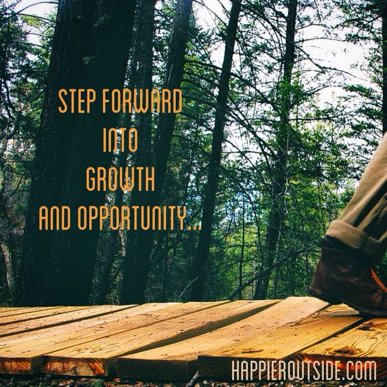 Step forward into growth and opportunity... #happieroutside