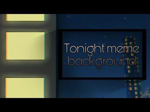 Tonight Meme Background Free Youtube Meme Background Memes Animation Background