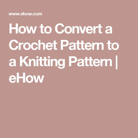 Knitting Pattern To Crochet Converter : How to Convert a Crochet Pattern to a Knitting Pattern Knitting patterns, K...