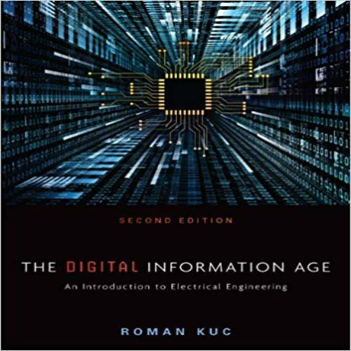 Solution Manual For The Digital Information Age An Introduction To Electrical Engineering 2nd Edition By Kuc Information Age Electrical Engineering Engineering