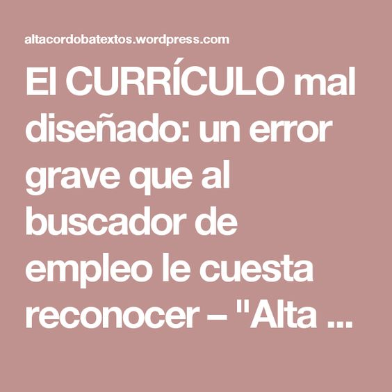 """El CURRÍCULO mal diseñado: un error grave que al buscador de empleo le cuesta reconocer – """"Alta Córdoba Textos"""" (Servicio de Tipeo y Redacción)"""