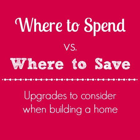 If you are thinking of building a home or in the construction process, consider these tips on where to spend versus where to save as you think about upgrades, finishes, etc. #homebuilding #newconstruction #homeimprovement