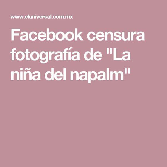 """Facebook censura fotografía de """"La niña del napalm"""""""